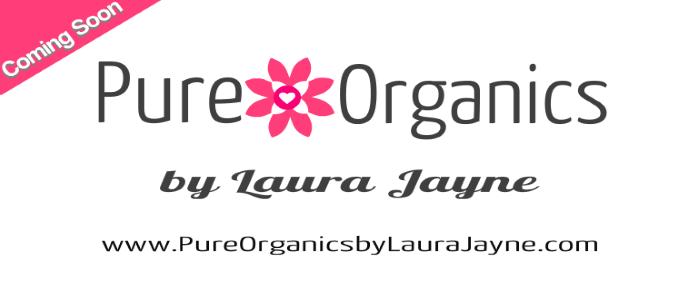 Coming Soon Pure Organics by Laura Jayne